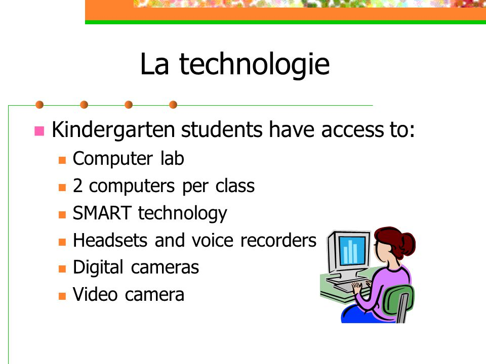 La technologie Kindergarten students have access to: Computer lab