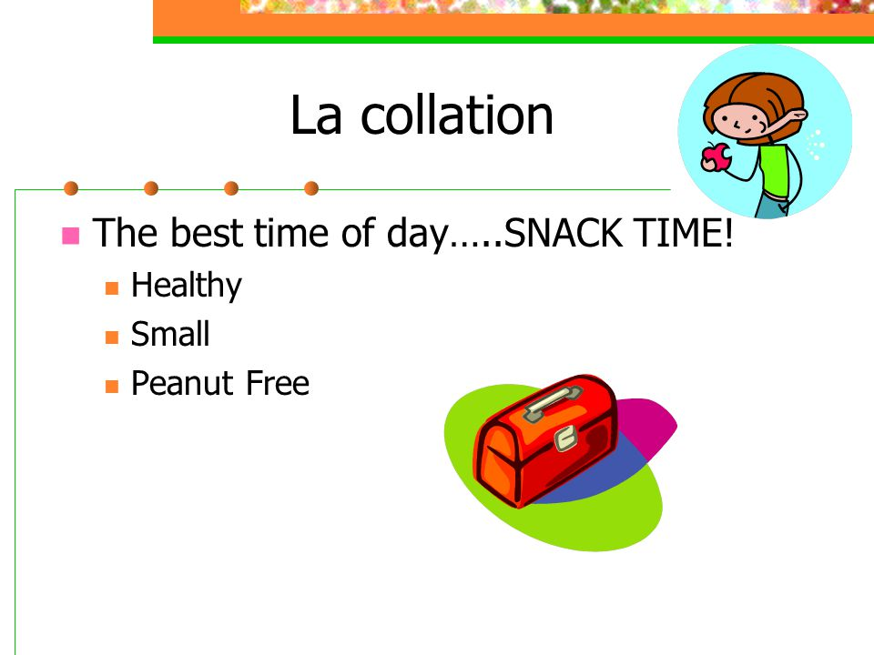 La collation The best time of day…..SNACK TIME! Healthy Small