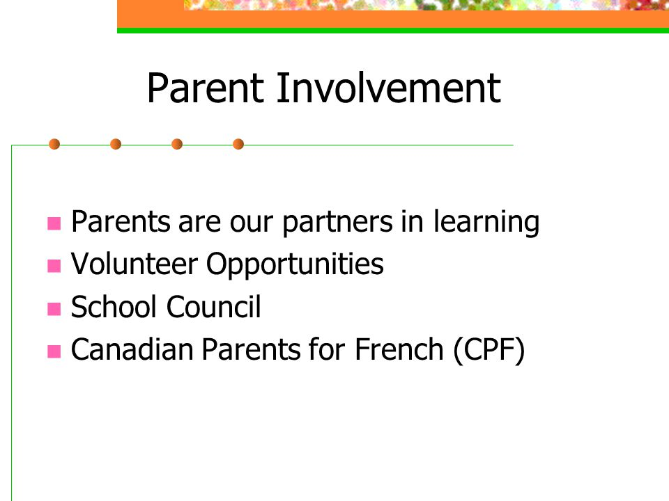 Parent Involvement Parents are our partners in learning