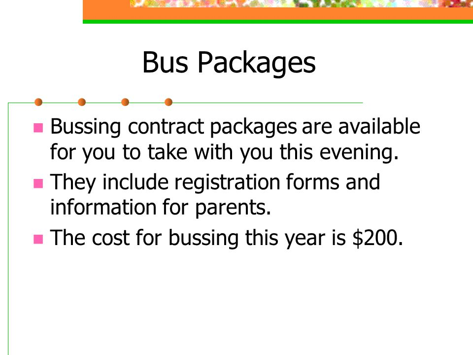 Bus Packages Bussing contract packages are available for you to take with you this evening.