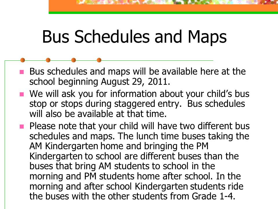 Bus Schedules and Maps Bus schedules and maps will be available here at the school beginning August 29, 2011.