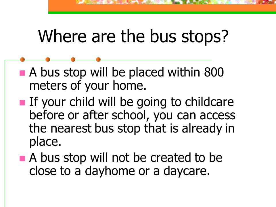 Where are the bus stops A bus stop will be placed within 800 meters of your home.
