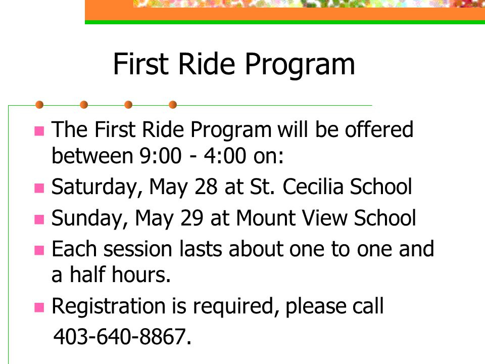 First Ride Program The First Ride Program will be offered between 9:00 - 4:00 on: Saturday, May 28 at St. Cecilia School.