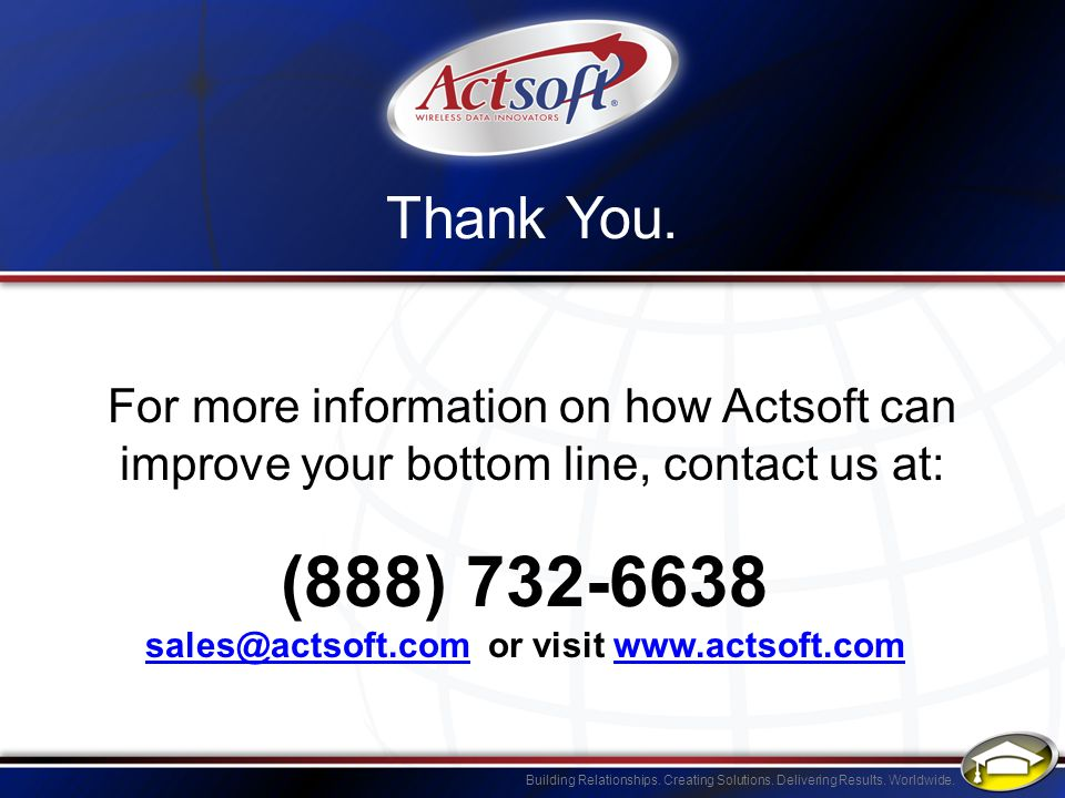 sales@actsoft.com or visit www.actsoft.com