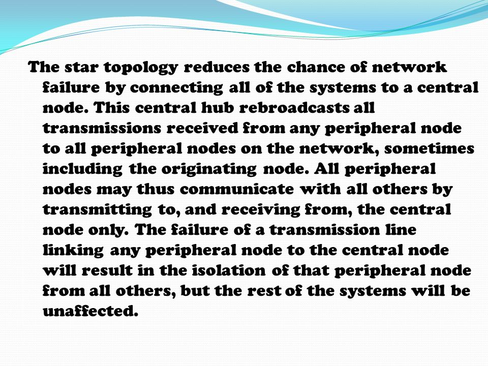 The star topology reduces the chance of network failure by connecting all of the systems to a central node.