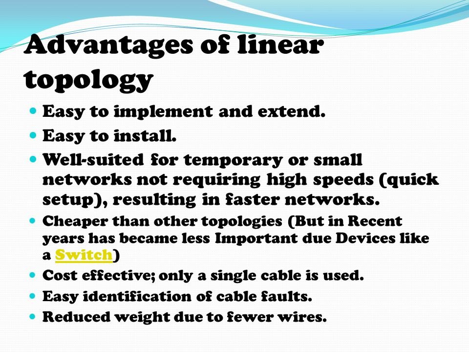 Advantages of linear topology