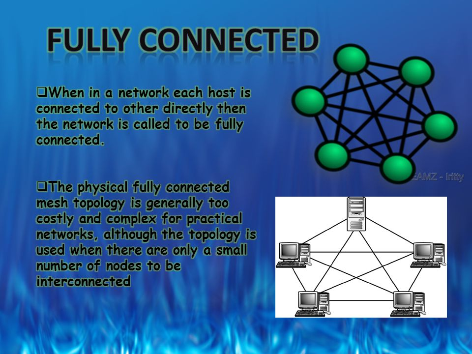 Fully connected When in a network each host is connected to other directly then the network is called to be fully connected.