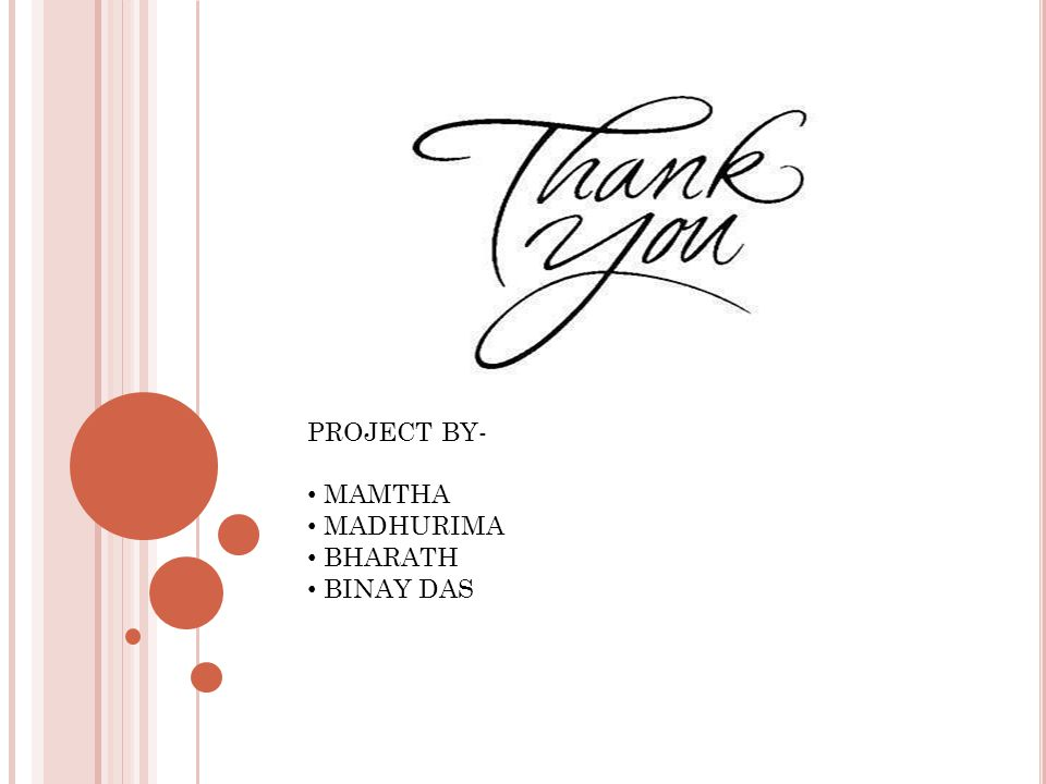 PROJECT BY- MAMTHA MADHURIMA BHARATH BINAY DAS