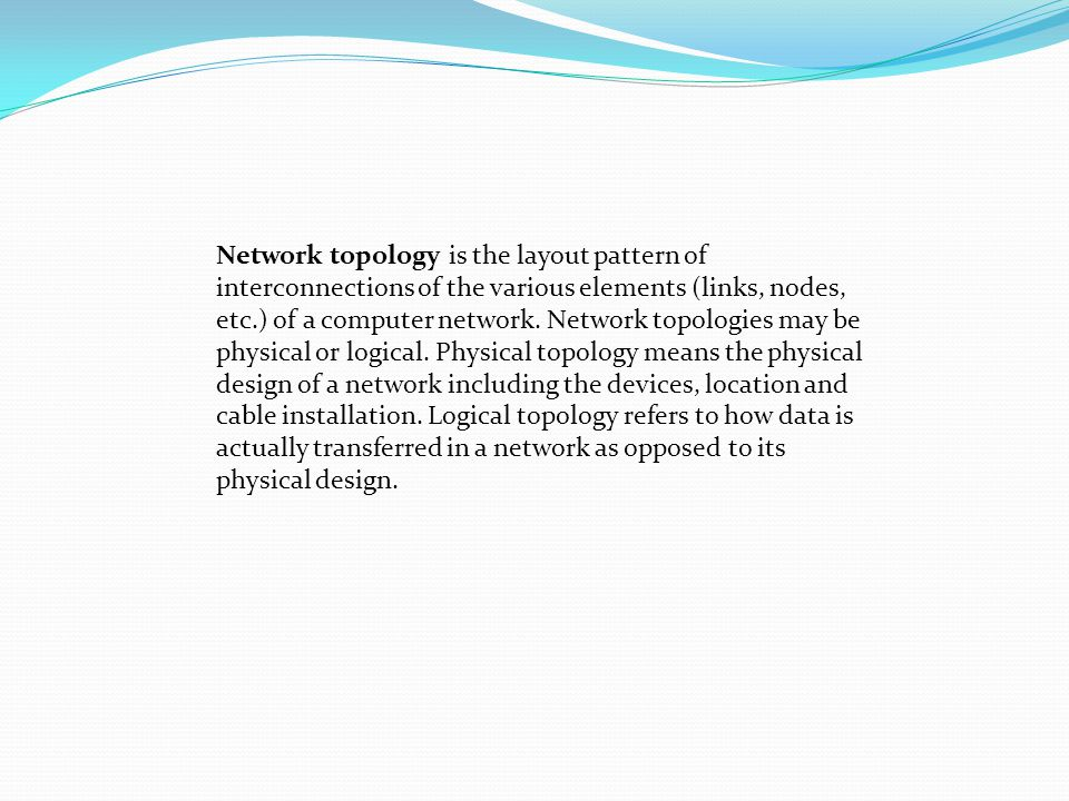 Network topology is the layout pattern of interconnections of the various elements (links, nodes, etc.) of a computer network.