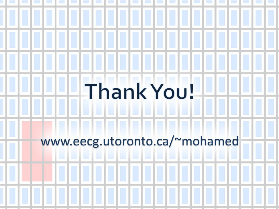Thank You! www.eecg.utoronto.ca/~mohamed