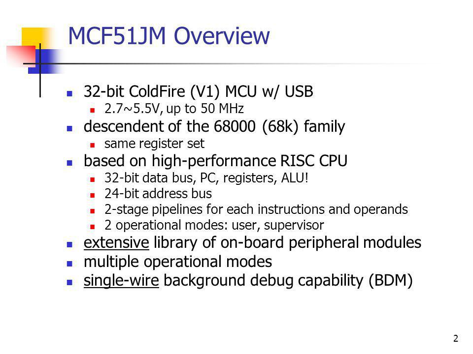 MCF51JM Overview 32-bit ColdFire (V1) MCU w/ USB