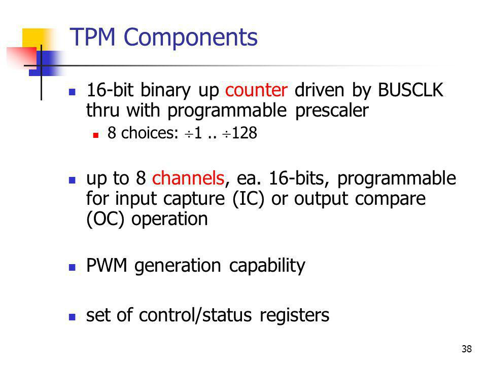 TPM Components 16-bit binary up counter driven by BUSCLK thru with programmable prescaler. 8 choices: 1 .. 128.