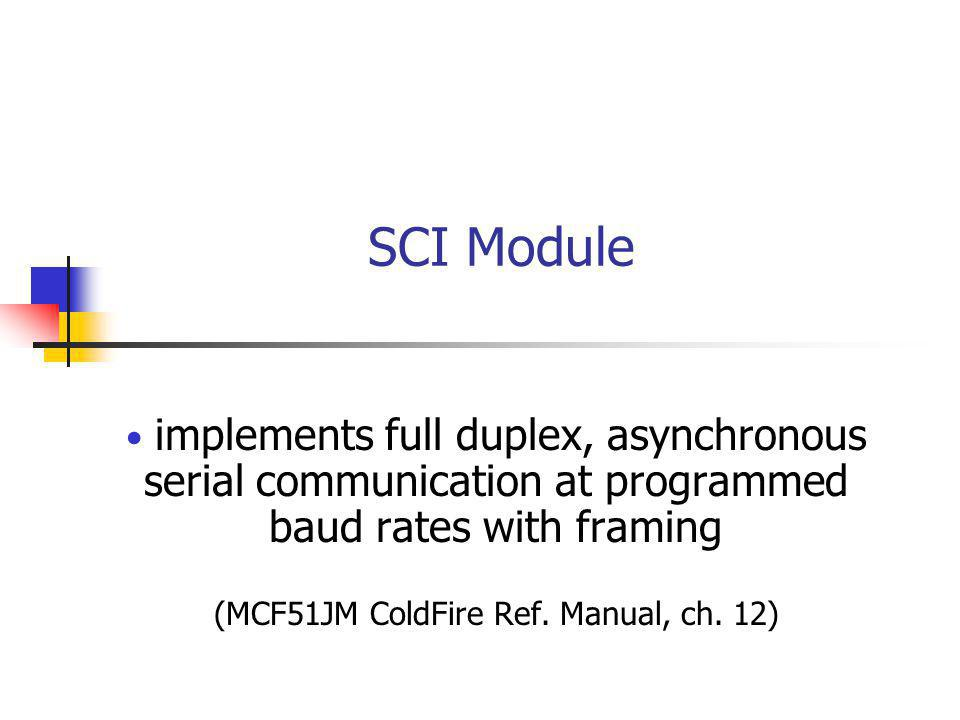 SCI Module implements full duplex, asynchronous serial communication at programmed baud rates with framing (MCF51JM ColdFire Ref.