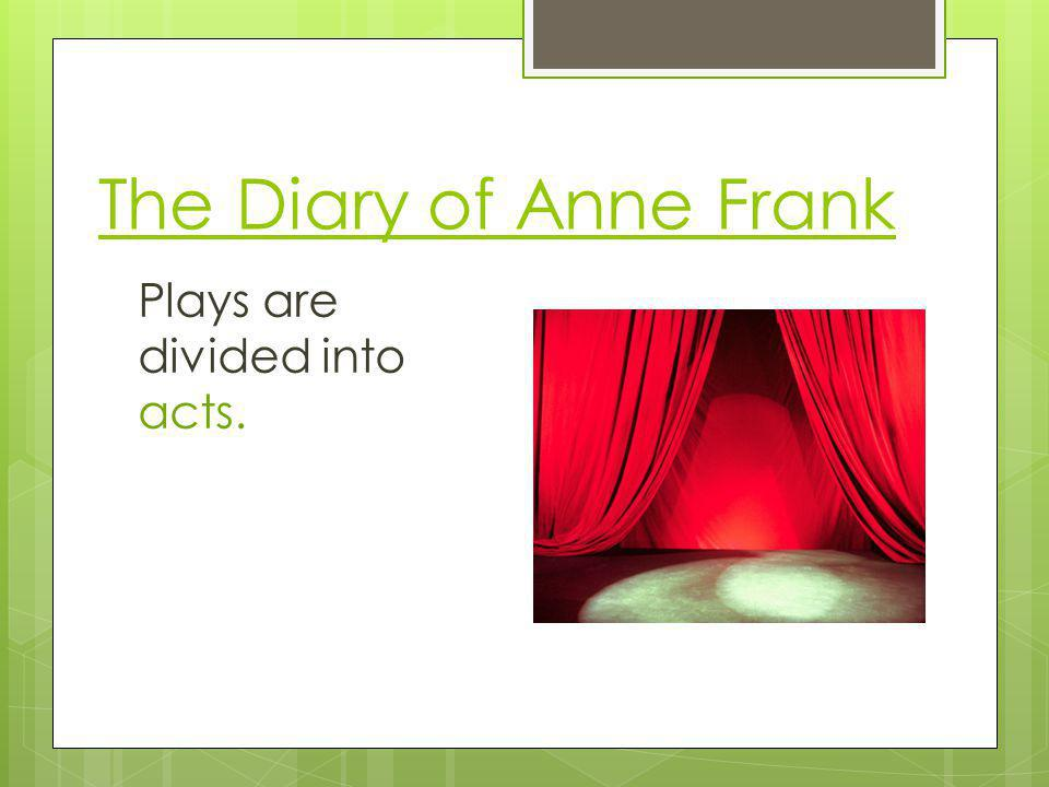 The Diary of Anne Frank Plays are divided into acts.