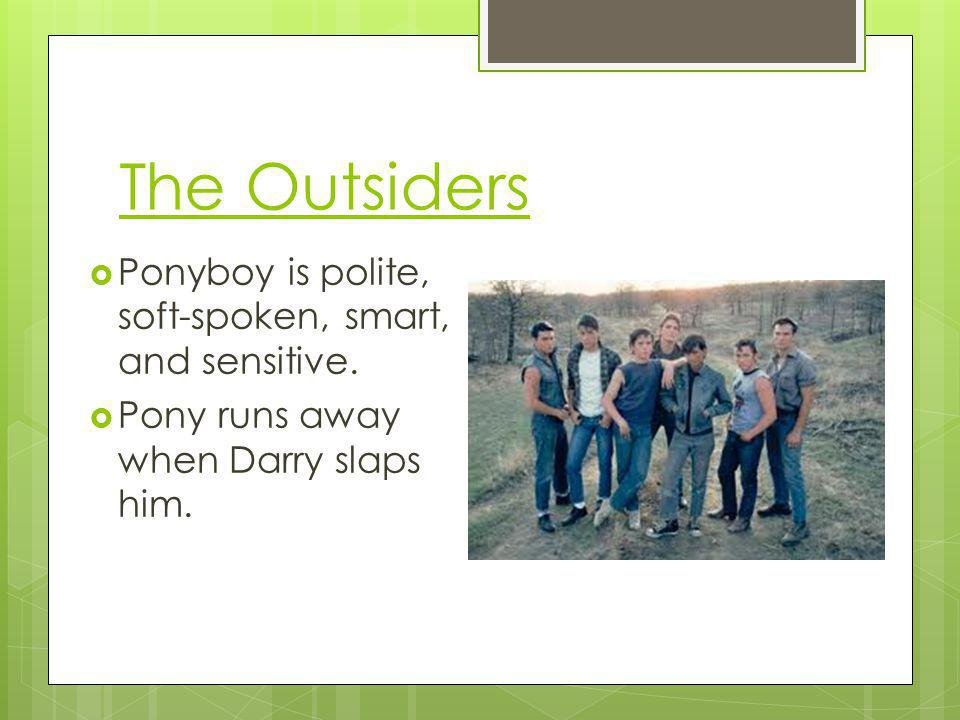 The Outsiders Ponyboy is polite, soft-spoken, smart, and sensitive.
