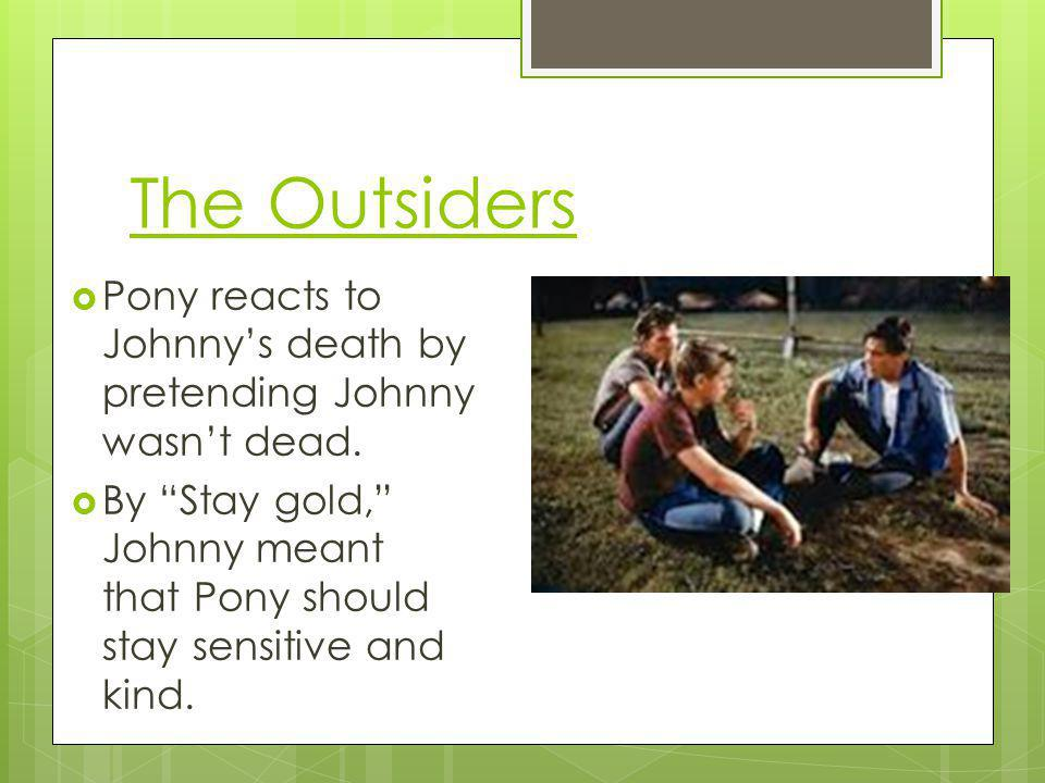 The Outsiders Pony reacts to Johnny's death by pretending Johnny wasn't dead.