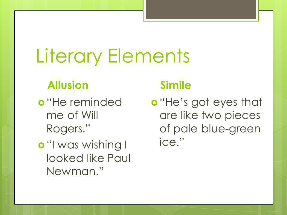 Literary Elements Allusion Simile He reminded me of Will Rogers.