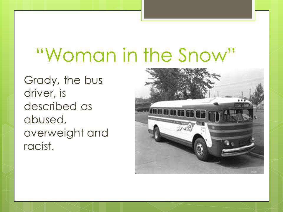Woman in the Snow Grady, the bus driver, is described as abused, overweight and racist.