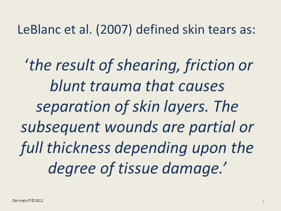 LeBlanc et al. (2007) defined skin tears as: