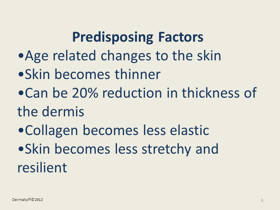 •Age related changes to the skin •Skin becomes thinner