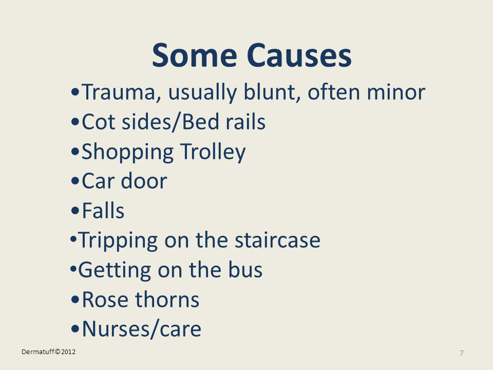 Some Causes •Trauma, usually blunt, often minor •Cot sides/Bed rails