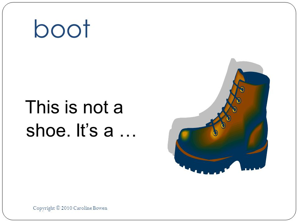 boot This is not a shoe. It's a … Copyright © 2010 Caroline Bowen