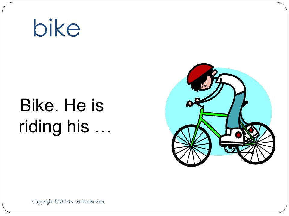 bike Bike. He is riding his … Copyright © 2010 Caroline Bowen