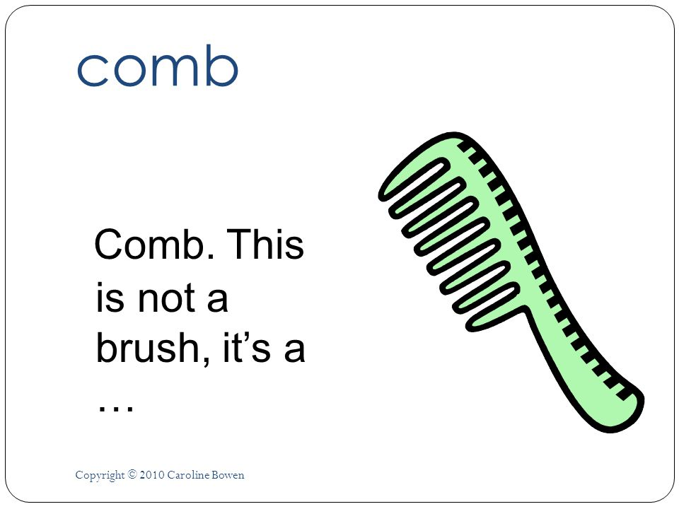 comb Comb. This is not a brush, it's a …