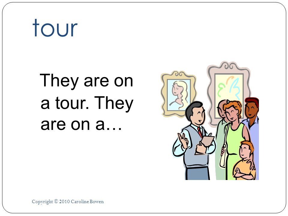 tour They are on a tour. They are on a…