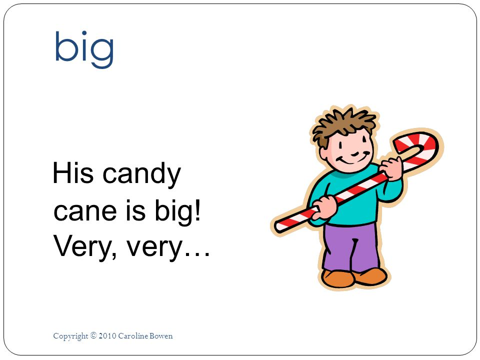 big His candy cane is big! Very, very… Copyright © 2010 Caroline Bowen