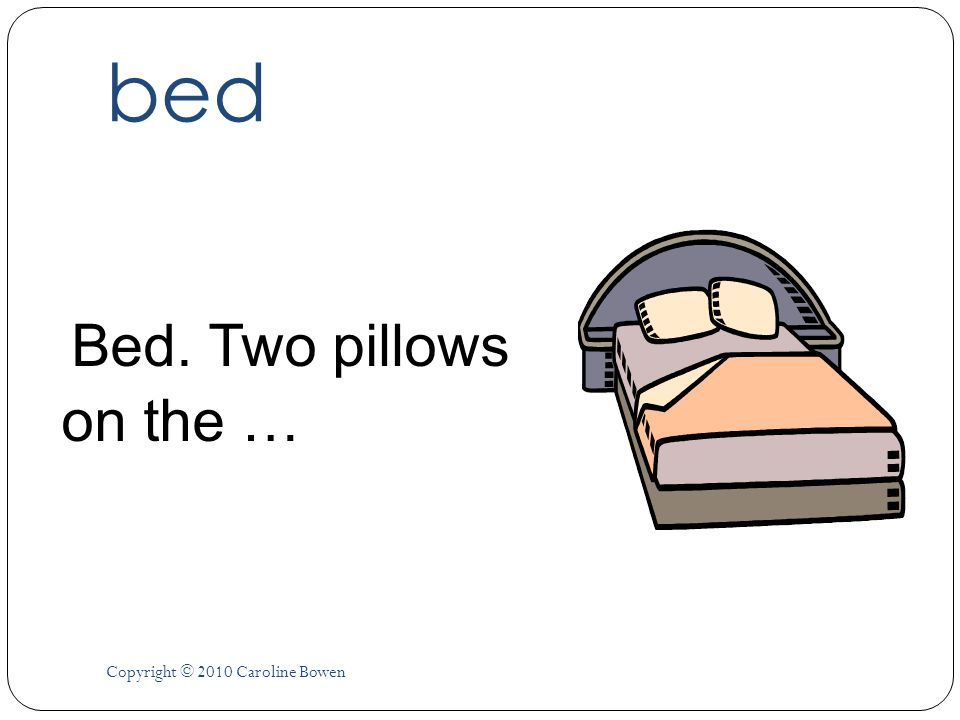 bed Bed. Two pillows on the … Copyright © 2010 Caroline Bowen