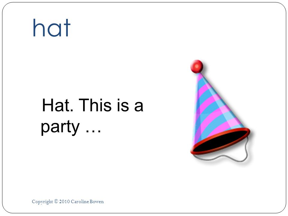 hat Hat. This is a party … Copyright © 2010 Caroline Bowen