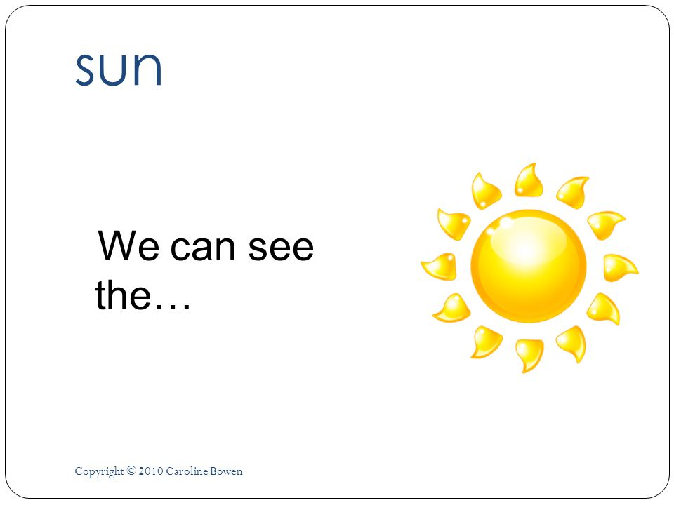sun We can see the… Copyright © 2010 Caroline Bowen