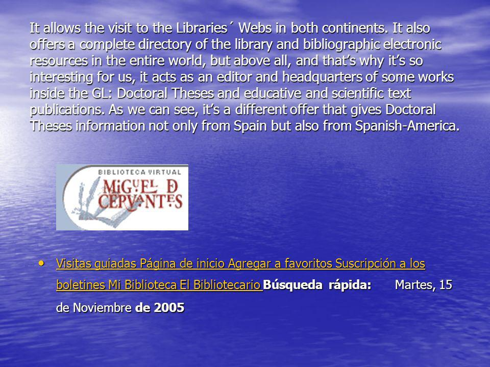 It allows the visit to the Libraries´ Webs in both continents