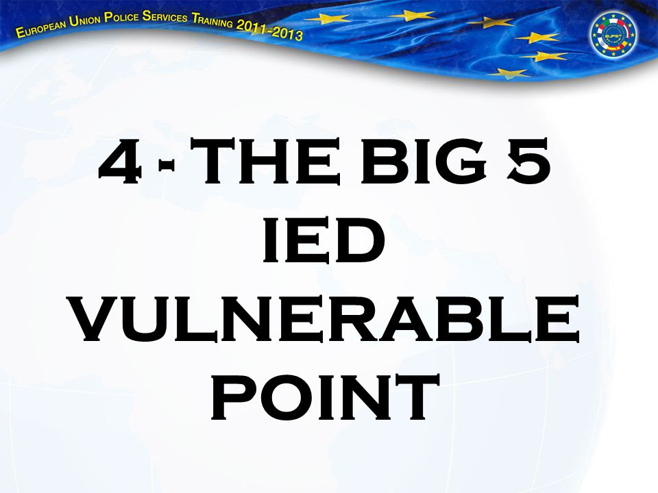 4 - THE BIG 5 IED VULNERABLE POINT