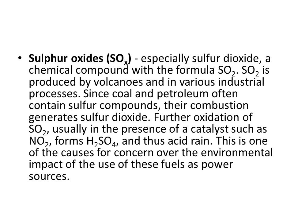 Sulphur oxides (SOx) - especially sulfur dioxide, a chemical compound with the formula SO2.