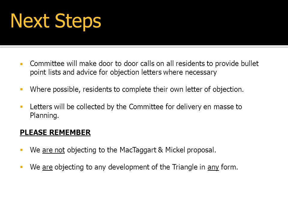 Next Steps Committee will make door to door calls on all residents to provide bullet point lists and advice for objection letters where necessary.