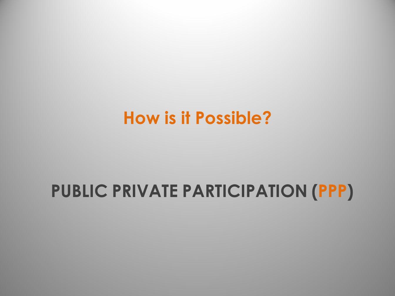 PUBLIC PRIVATE PARTICIPATION (PPP)
