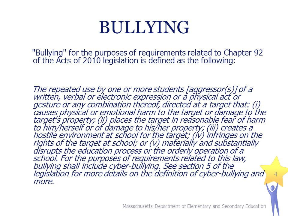 BULLYING Bullying for the purposes of requirements related to Chapter 92 of the Acts of 2010 legislation is defined as the following: