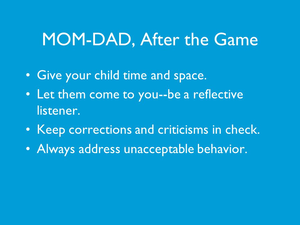 MOM-DAD, After the Game Give your child time and space.