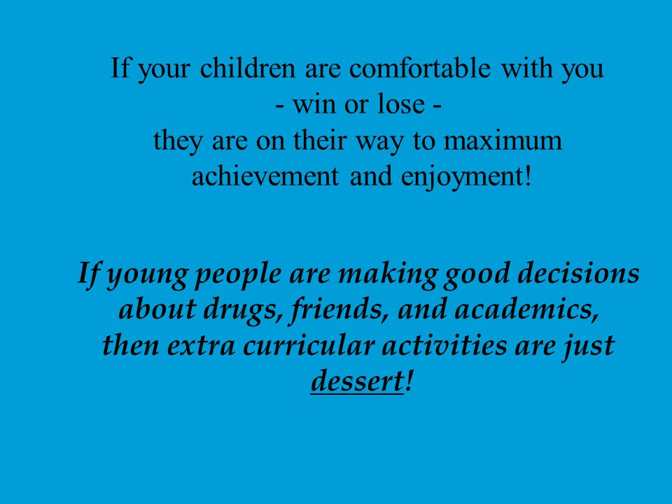 If your children are comfortable with you - win or lose -
