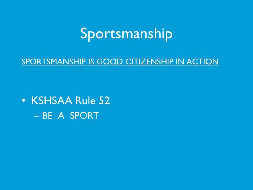Sportsmanship KSHSAA Rule 52 BE A SPORT