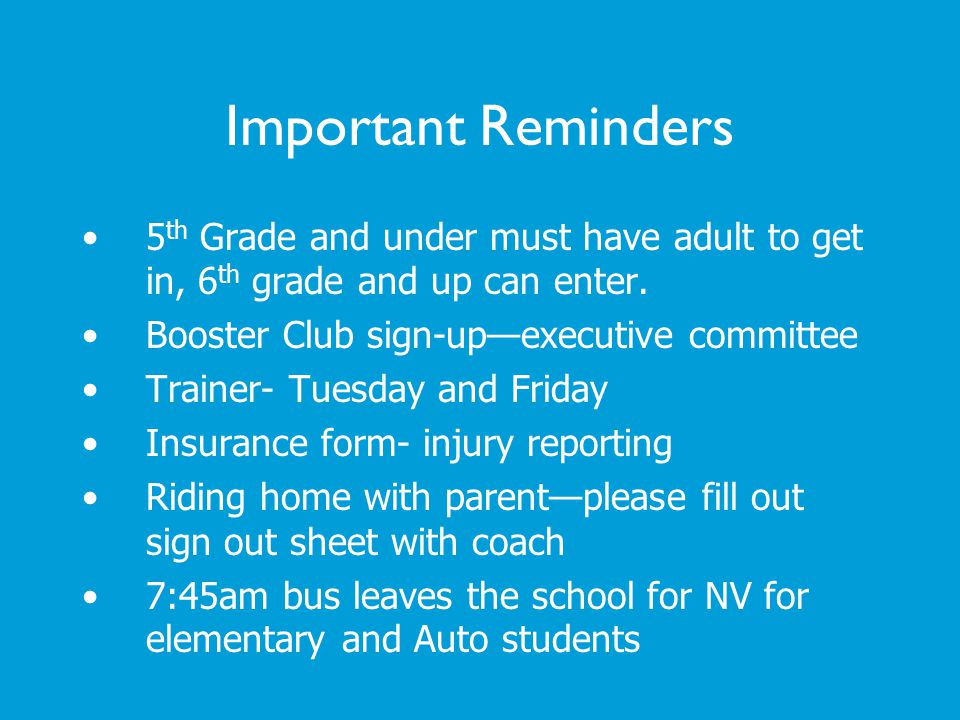Important Reminders 5th Grade and under must have adult to get in, 6th grade and up can enter. Booster Club sign-up—executive committee.