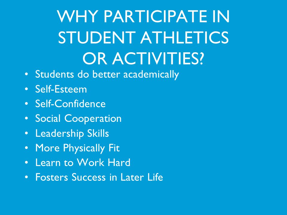 WHY PARTICIPATE IN STUDENT ATHLETICS OR ACTIVITIES