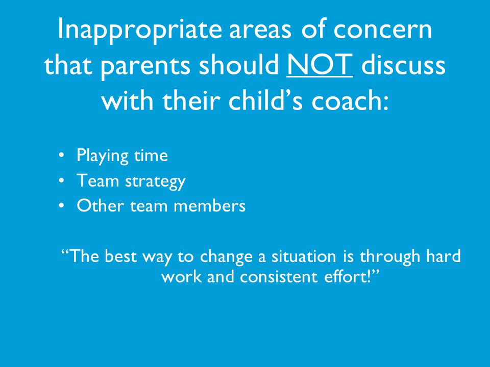 Inappropriate areas of concern that parents should NOT discuss with their child's coach: