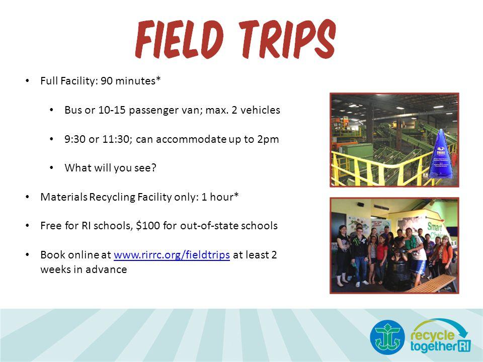 Full Facility: 90 minutes* Bus or 10-15 passenger van; max. 2 vehicles