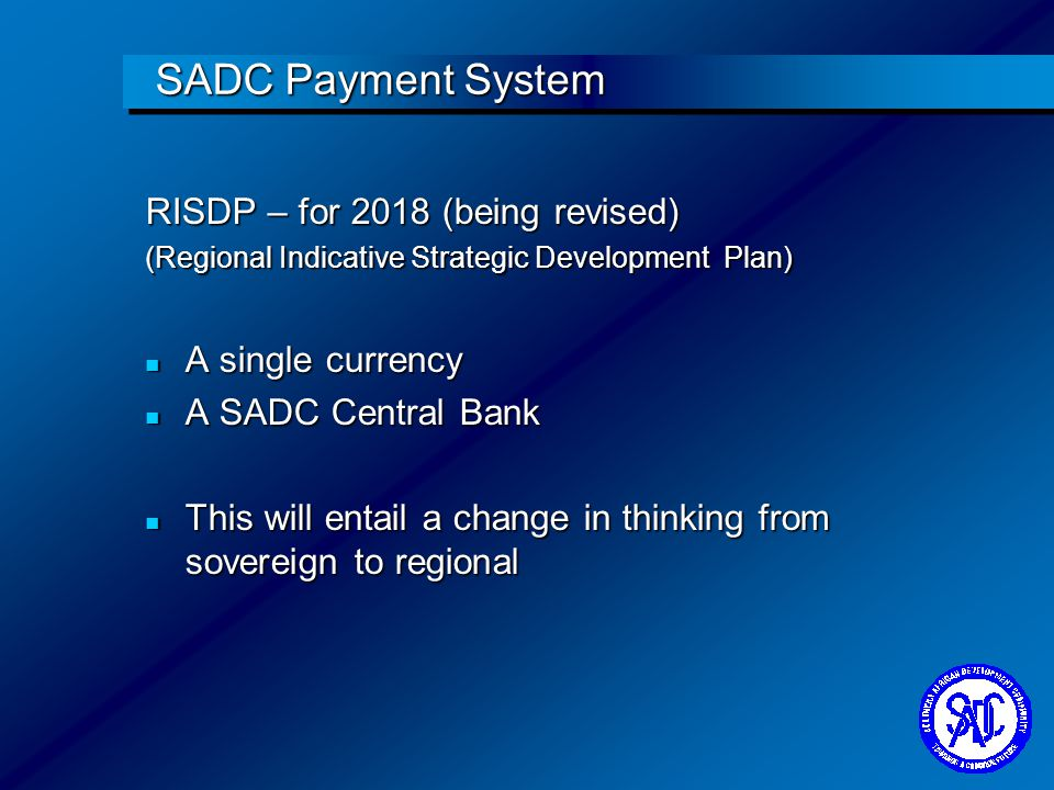 SADC Payment System RISDP – for 2018 (being revised) A single currency
