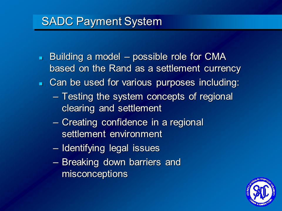 SADC Payment System Building a model – possible role for CMA based on the Rand as a settlement currency.