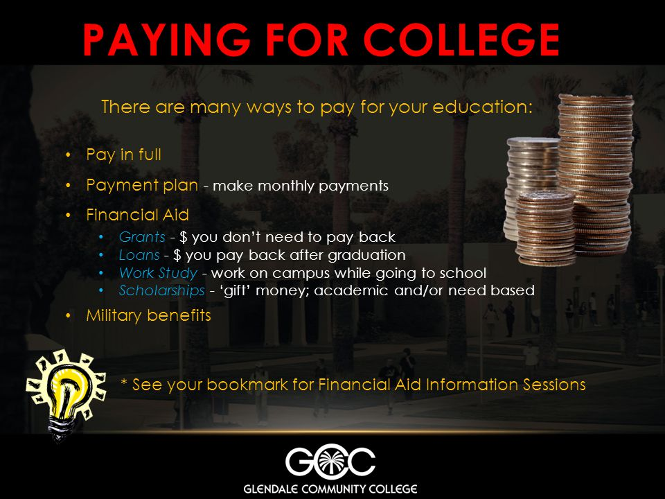 Paying for college There are many ways to pay for your education: