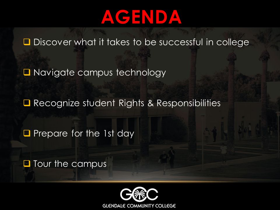 Agenda Discover what it takes to be successful in college